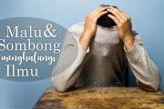 MALU DAN SOMBONG, PENGHALANG ILMU