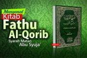 MENGENAL KITAB FATHU AL-QORIB, SYARAH MATAN ABU SYUJA'