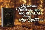 "KEPADATAN ILMU DALAM KITAB ""AR-RISALAH"" KARYA ASY-SYAFI'I"