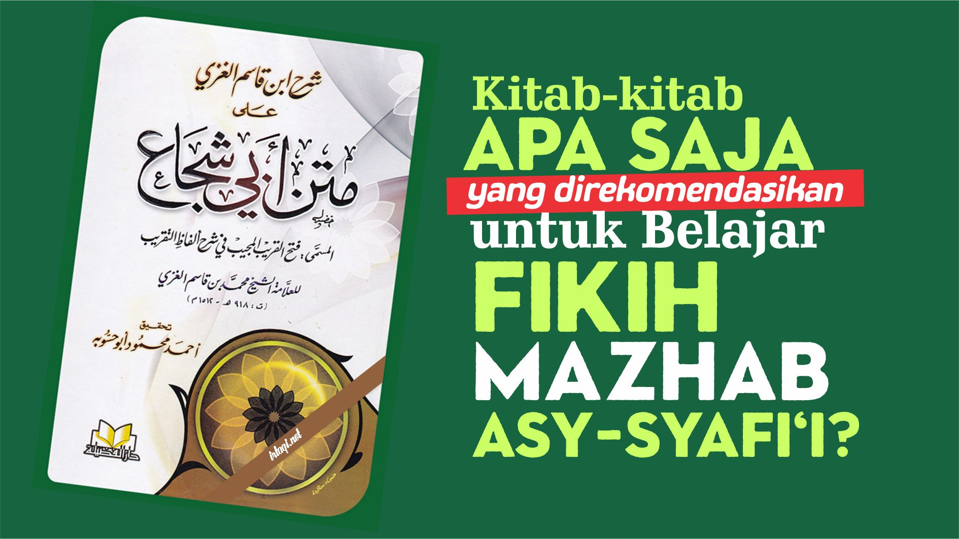 KITAB-KITAB APA SAJA YANG DIREKOMENDASIKAN UNTUK BELAJAR FIKIH MAZHAB ASY-SYAFI'I?
