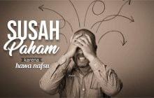 SUSAH PAHAM KARENA HAWA NAFSU