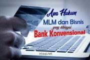 APA HUKUM MLM DAN BISNIS YANG DIBIAYAI BANK KONVENSIONAL?