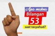 APA MAKNA MEMBUAT BILANGAN 53 SAAT TASYAHUD?