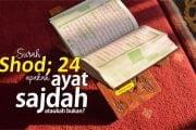 SURAH SHOD AYAT 24 APAKAH AYAT SAJDAH ATAUKAH BUKAN?
