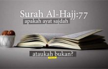 SURAH AL-HAJJ AYAT 77 APAKAH AYAT SAJDAH ATAUKAH BUKAN?