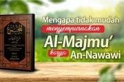 MENGAPA TIDAK MUDAH MENYEMPURNAKAN AL-MAJMU' KARYA AN-NAWAWI?