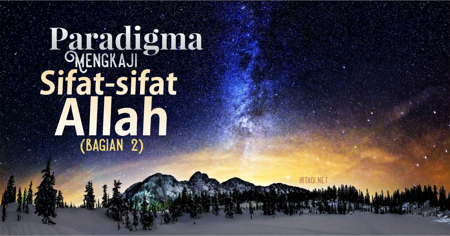 PARADIGMA MENGKAJI SIFAT-SIFAT ALLAH (2)