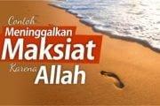 CONTOH MENINGGALKAN MAKSIAT KARENA ALLAH