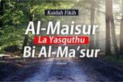 KAIDAH FIKIH: AL-MAISUR LA YASQUTHU BI AL-MA'SUR