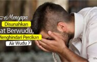 MENGAPA DISUNAHKAN MENGHINDARI PERCIKAN AIR WUDU SAAT BERWUDU?