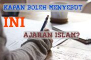 MANA AJARAN ISLAM DAN MANA YANG TIDAK BOLEH DISEBUT AJARAN ISLAM?